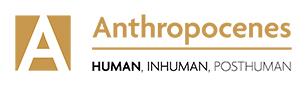 Anthropocenes – Human, Inhuman,Posthuman